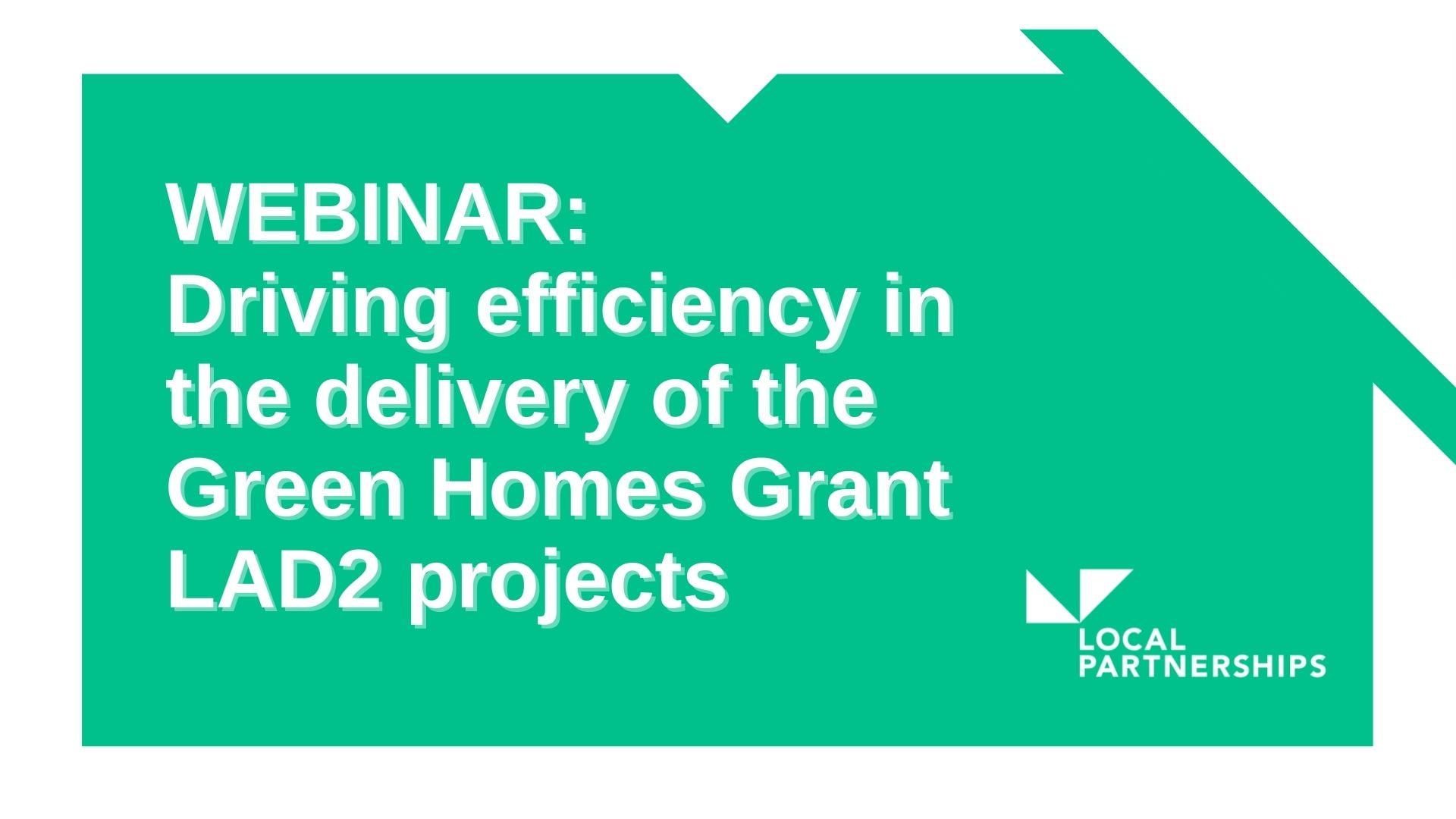 Webinar: Driving efficiency in the delivery of Green Homes Grant LAD2 projects, Tuesday 4 May 2021