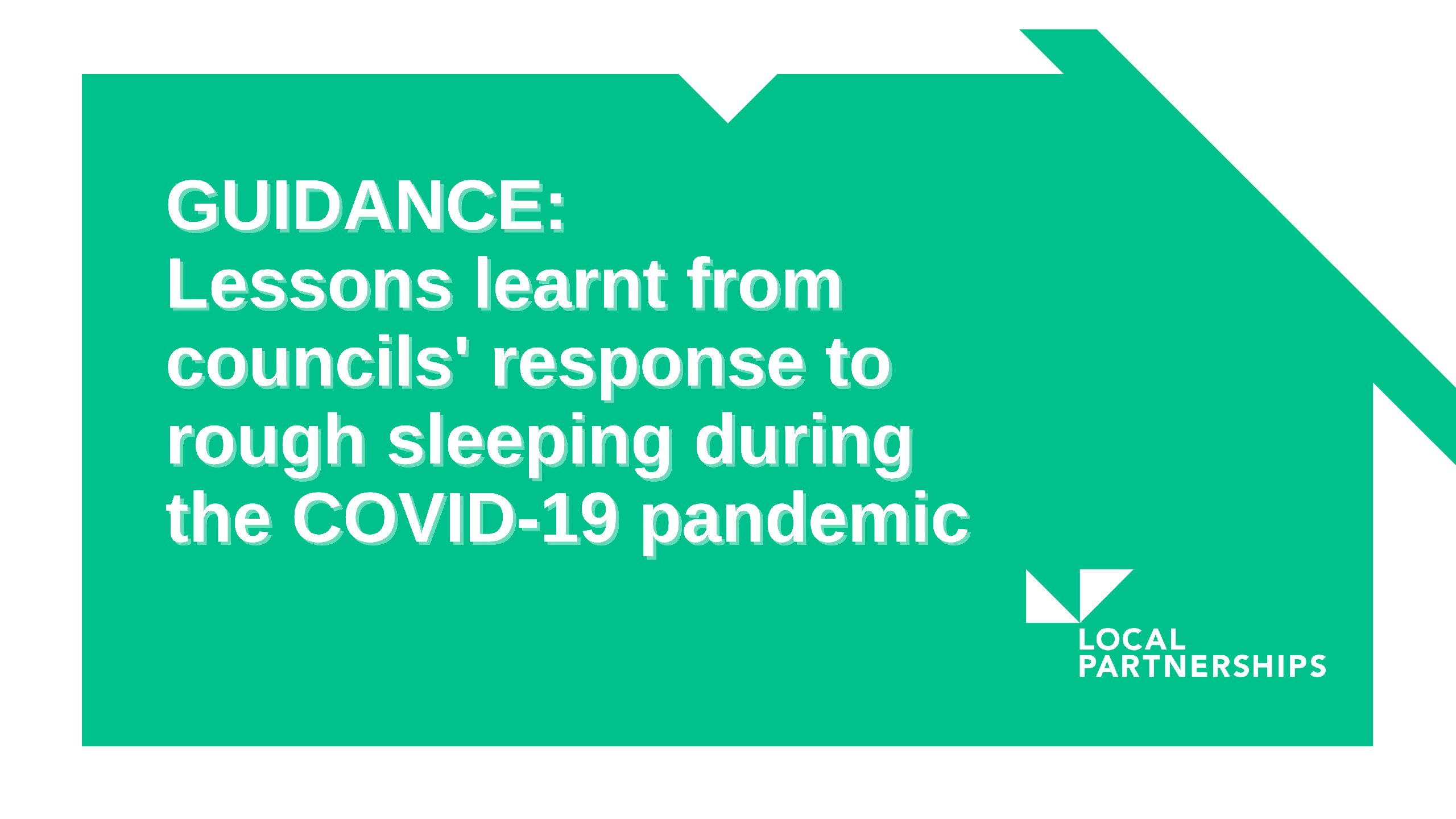 GUIDANCE: Lessons learnt from councils' response to rough sleeping during the COVID-19 pandemic
